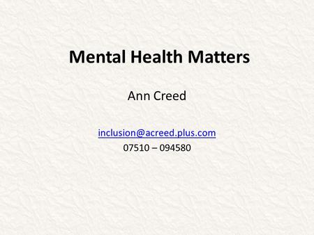 Mental Health Matters Ann Creed 07510 – 094580.