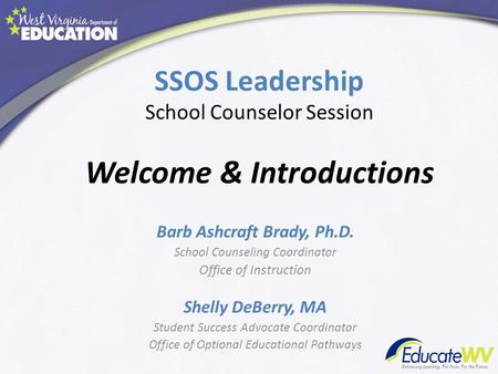 SSOS Leadership School Counselor Session Welcome & Introductions Barb Ashcraft Brady, Ph.D. School Counseling Coordinator Office of Instruction Shelly.