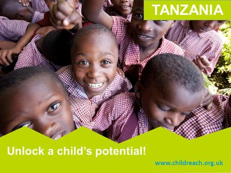 Y SCHOOL My VOICE www.childreach.org.uk Unlock a child's potential! TANZANIA.