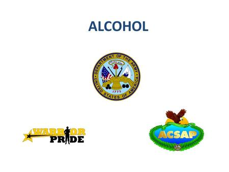 ALCOHOL. WHAT IS ALCOHOL? Alcohol is the MOST ABUSED drug by Soldiers. * * Alcohol is a colorless and pungent liquid that can be found in beverages such.