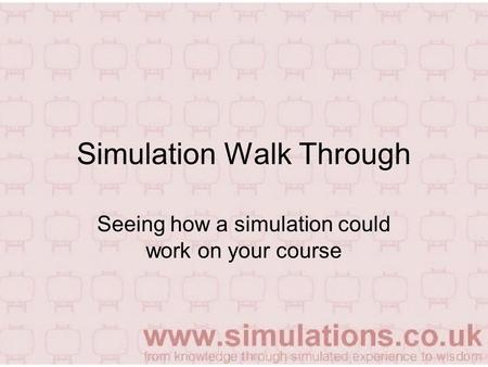 Simulation Walk Through Seeing how a simulation could work on your course.