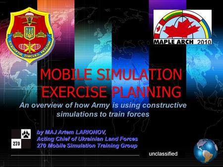 Shibu lijack MOBILE SIMULATION <strong>EXERCISE</strong> PLANNING An overview of how Army is using constructive simulations to train forces by MAJ Artem LARIONOV, Acting.