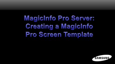 Creating a MagicInfo Pro Screen Template