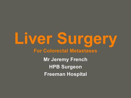 Liver Surgery For Colorectal Metastases