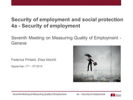 Seventh Meeting on Measuring Quality of Employment 4a – Security of employment Security of employment and social protection 4a - Security of employment.