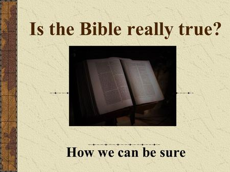 Is the Bible really true? How we can be sure. What is the Bible? The world's bestseller: the most translated book ever In two main parts: Old testament.