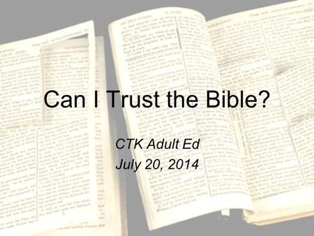 Can I Trust the Bible? CTK Adult Ed July 20, 2014.