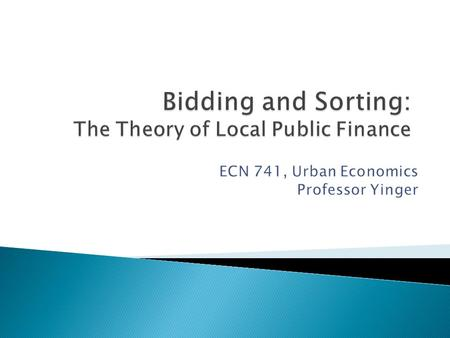 Lecture Outline The U.S. Federal System The Consensus Model of Local Public Finance Deriving a Bid Function Residential Sorting.