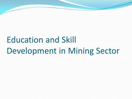 Education and Skill Development in Mining Sector.