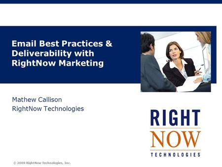 © 2008 RightNow Technologies, Inc. Email Best Practices & Deliverability with RightNow Marketing Mathew Callison RightNow Technologies.