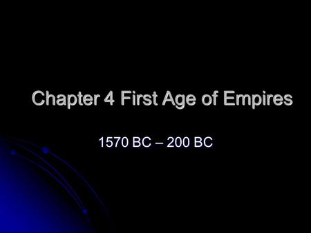 Chapter 4 First Age of Empires 1570 BC – 200 BC. I. The Egyptians and Nubians A. Nomadic Invaders Rule Egypt A. Nomadic Invaders Rule Egypt Hyksos ruled.