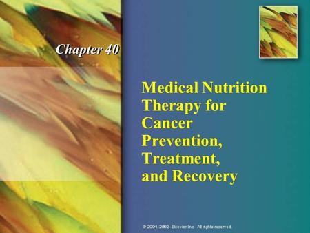 Medical Nutrition Therapy for Cancer Prevention, Treatment, and Recovery Chapter 40.
