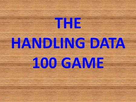 THE HANDLING DATA 100 GAME.