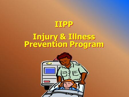 IIPP Injury & Illness Prevention Program IIPP Injury & Illness Prevention Program.