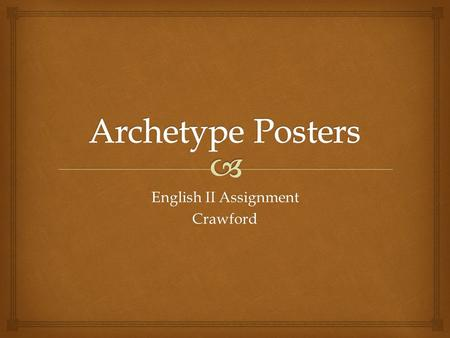 English II Assignment Crawford.   Construct a creative poster of an archetype person or place.  You will be assigned which person and which place to.