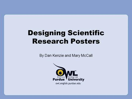 Designing Scientific Research Posters By Dan Kenzie and Mary McCall.