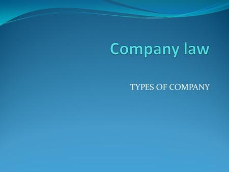 Company law TYPES OF COMPANY.
