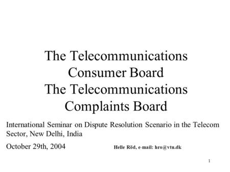 1 The Telecommunications Consumer Board The Telecommunications Complaints Board International Seminar on Dispute Resolution Scenario in the Telecom Sector,