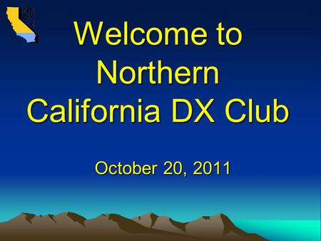 Welcome to Northern California DX Club October 20, 2011.
