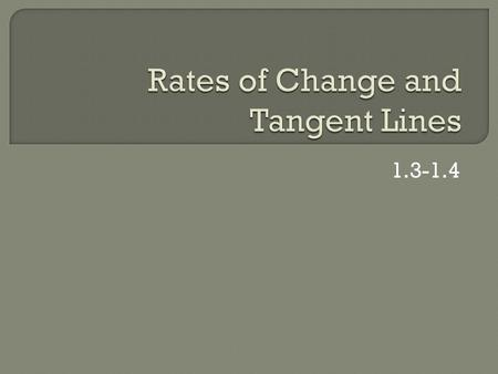 1.3-1.4.  Total Change/Length of the interval  Δy/Δx  Average rate of change is the slope of the secant line.