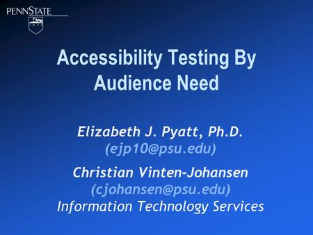 Accessibility Testing By Audience Need Elizabeth J. Pyatt, Ph.D. Christian Vinten-Johansen Information Technology Services.