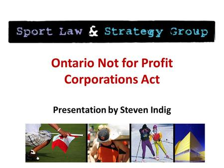 Ontario Not for Profit Corporations Act Presentation by Steven Indig.