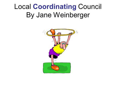 Local Coordinating Council By Jane Weinberger. Seniors' Resource Center-Evergreen Jane Weinberger, Director.