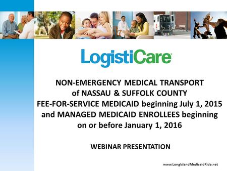 NON-EMERGENCY MEDICAL TRANSPORT of NASSAU & SUFFOLK COUNTY FEE-FOR-SERVICE MEDICAID beginning July 1, 2015 and MANAGED MEDICAID ENROLLEES beginning on.