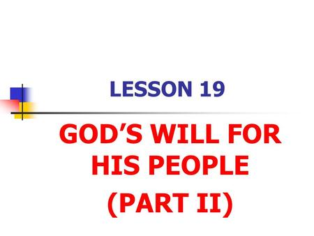 LESSON 19 GOD'S WILL FOR HIS PEOPLE (PART II). Opening Prayer Before lesson Dear God, when I think of the times I've misused your name, I blush with shame.