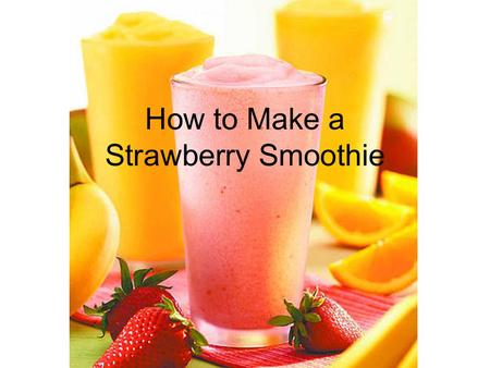How to Make a Strawberry Smoothie. INGREDIAN TS 1 cup fresh strawberries, rinsed and hulled, or frozen strawberries, partially thawed 1 cup buttermilk.