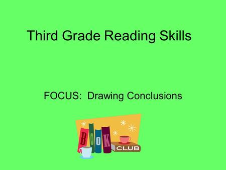 Third Grade Reading Skills FOCUS: Drawing Conclusions.
