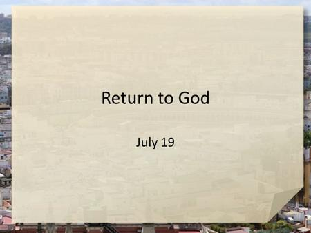Return to God July 19. Admit it, now … What is a great way to catch your attention? God had to get Jonah's attention with the storm and the large fish.