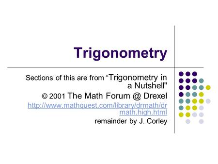 "Trigonometry Sections of this are from "" Trigonometry in a Nutshell © 2001 The Math Drexel  math.high.html."