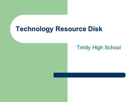 Technology Resource Disk Trinity High School. Select Course Graphic Communication Craft and Design S1/S2 Graphics S1/S2 Craft Product DesignInstall PowerPoint.