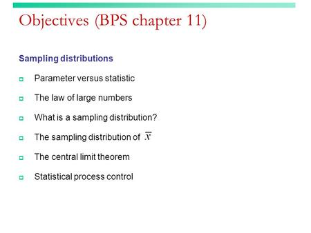 Objectives (BPS chapter 11) Sampling distributions  Parameter versus statistic  The law of large numbers  What is a sampling distribution?  The sampling.