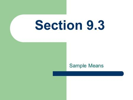 Section 9.3 Sample Means.