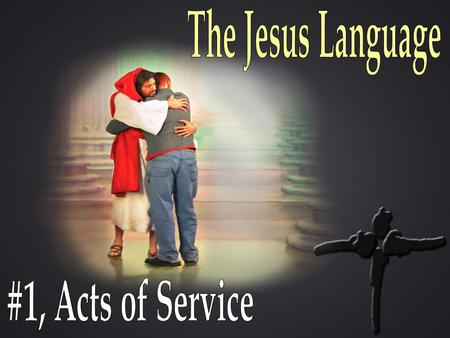 The Jesus Language #1, Acts of Service.