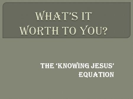 The 'Knowing Jesus' Equation. The gospel was the center of Paul's life and the 'north star' of his life purpose; => he had great joy in and friendship.