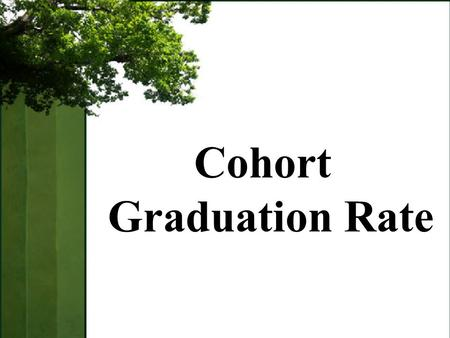 Cohort Graduation Rate. Understand the changes to the graduation rate Understand how the cohort graduation rate will affect schools and districts Objectives.