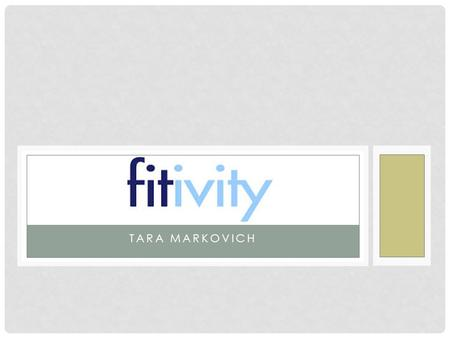 TARA MARKOVICH. FITIVITY What is Fitivity? -A Physical Therapy app -200+ customized workout programs -Workouts customized for ankle sprain rehab, knee,