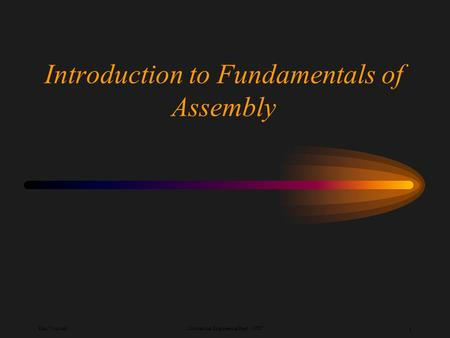 Ken YoussefiMechanical Engineering Dept., SJSU 1 Introduction to Fundamentals of Assembly.
