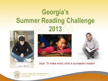 Georgia's Summer Reading Challenge 2013 1 Goal: To make every child a successful reader!