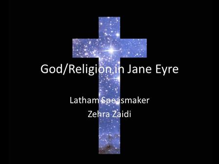 God/Religion in Jane Eyre Latham Speasmaker Zehra Zaidi.