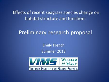 Effects of recent seagrass species change on habitat structure and function: Preliminary research proposal Emily French Summer 2013.