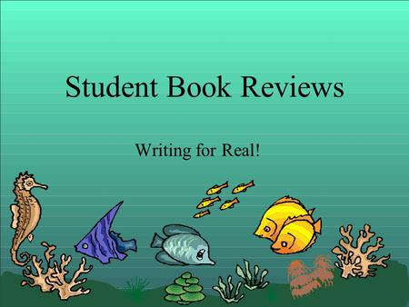 Student Book Reviews Writing for Real!. We are going to do Book Reviews in our Book Catalog, which is called Destiny. You may write as many as you like!