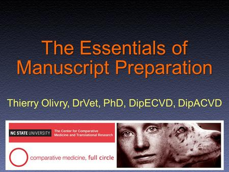 The Essentials of Manuscript Preparation Thierry Olivry, DrVet, PhD, DipECVD, DipACVD.