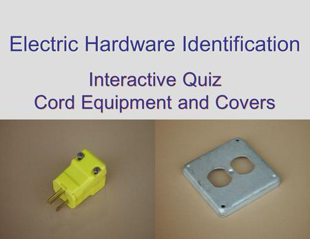 Electric Hardware Identification Interactive Quiz Cord Equipment and Covers Interactive Quiz Cord Equipment and Covers.