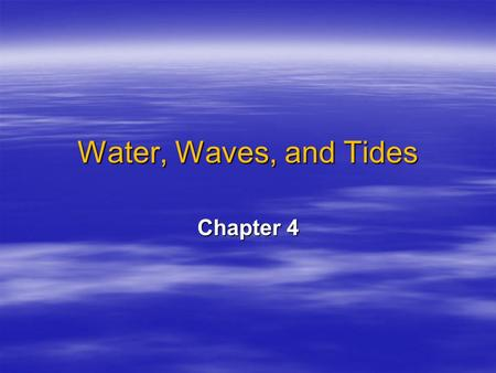 Water, Waves, and Tides Chapter 4. Nature of Water  Physical properties of water – water is an excellent solvent –Structure of a water molecule  A water.