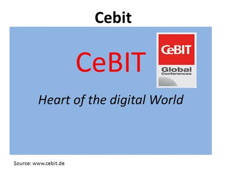 CeBIT Heart of the digital World Cebit Source: www.cebit.de.