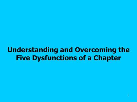 1 Understanding and Overcoming the Five Dysfunctions of a Chapter.